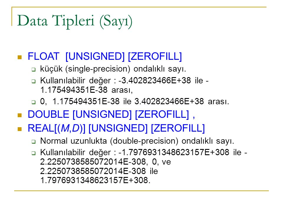Data Tipleri (Sayı)‏ FLOAT [UNSIGNED] [ZEROFILL]